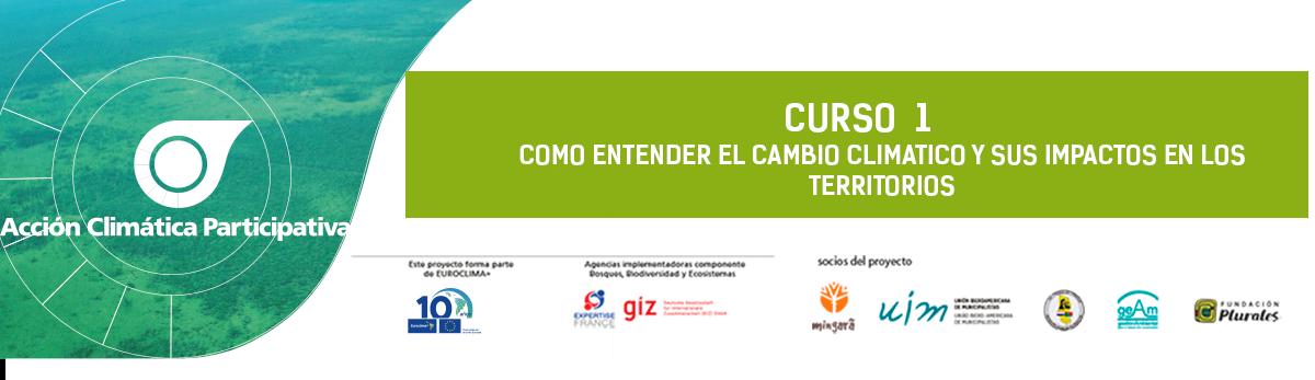 CURSO 1 COMO ENTENDER EL CAMBIO CLIMATICO Y SUS IMPACTOS EN LOS TERRITORIOS