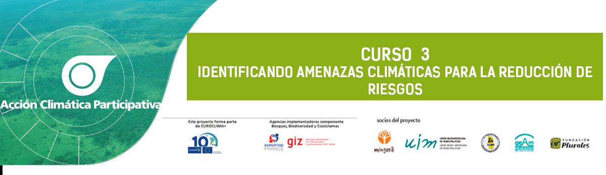 Curso 3  IDENTIFICANDO AMENAZAS CLIMÁTICAS PARA LA REDUCCIÓN DE RIESGOS